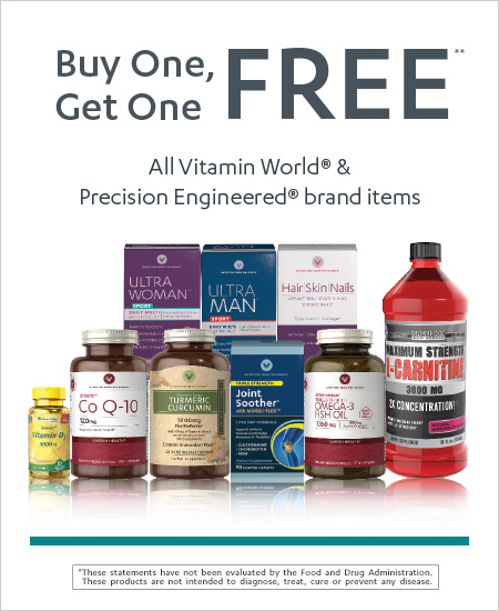 All Vitamin World & Precision Engineered brand items – But One, Get One FREE