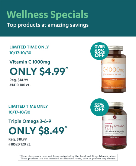 Wellness Specials – Top Products at amazing savings! 65% Off C-1000mg, 55% Off Triple Omega
