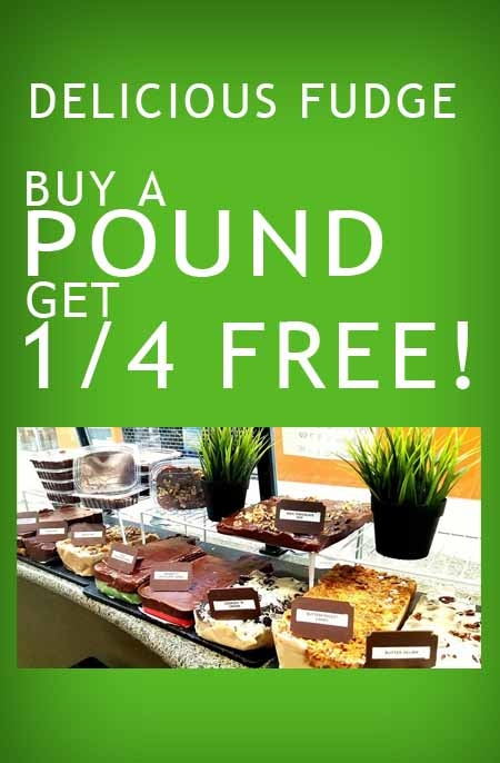 Delicious fudge! Buy a pound get a 1/4 free!